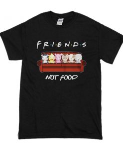 Animals Friends Not Food t shirt RF02