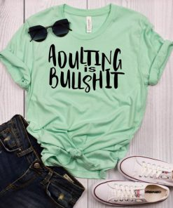 Adulting is Bullshit t shirt RF02