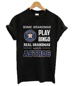 Some Grandmas Play Bingo Real Grandmas Real Grandmas Watch Astros t shirt RF02
