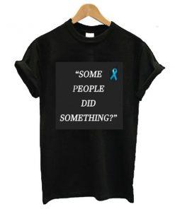 Some People Did Something tshirt RF02