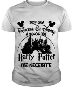 Soy Una Princesa De Disney Amenos Que Harry Potter Me Necesite t shirt RF02