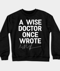 A Wise Doctor Once Wrote Crewneck Sweatshirt AI
