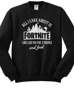 all i care about is fortnite sweatshirt RF02